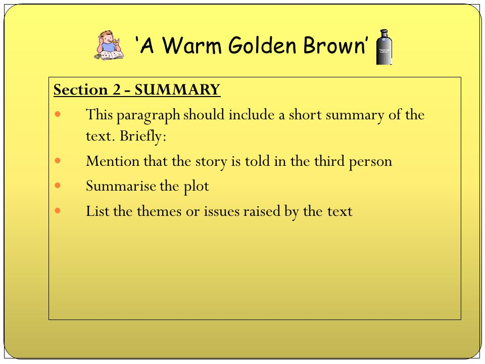Section 2 - SUMMARY This paragraph should include a short summary of the text. Briefly: Mention that the story is told in the third person Summarise t