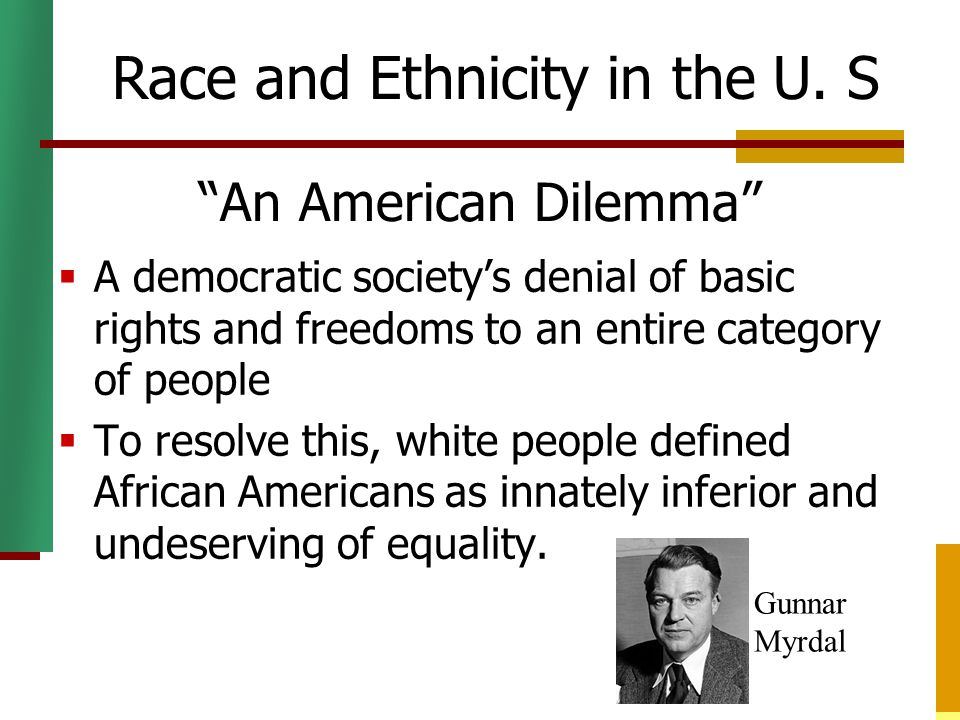 """""""An American Dilemma""""  A democratic society's denial of basic rights and freedoms to an entire category of people  To resolve this, white people def"""