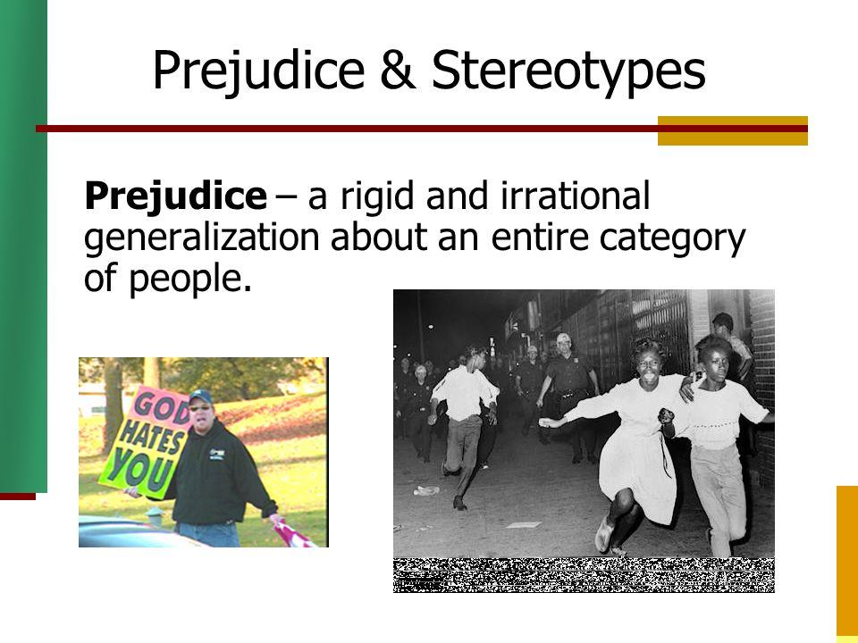 Prejudice & Stereotypes Prejudgments that are positive or negative.