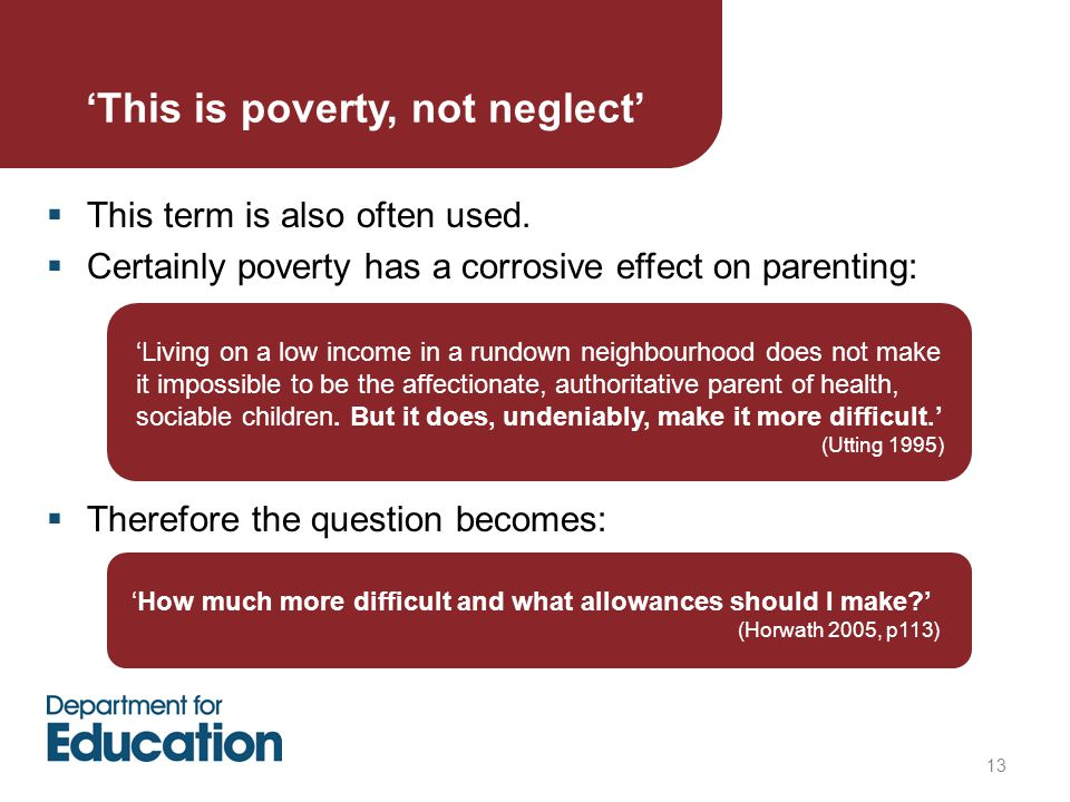 13 'This is poverty, not neglect'  This term is also often used.  Certainly poverty has a corrosive effect on parenting:  Therefore the question be