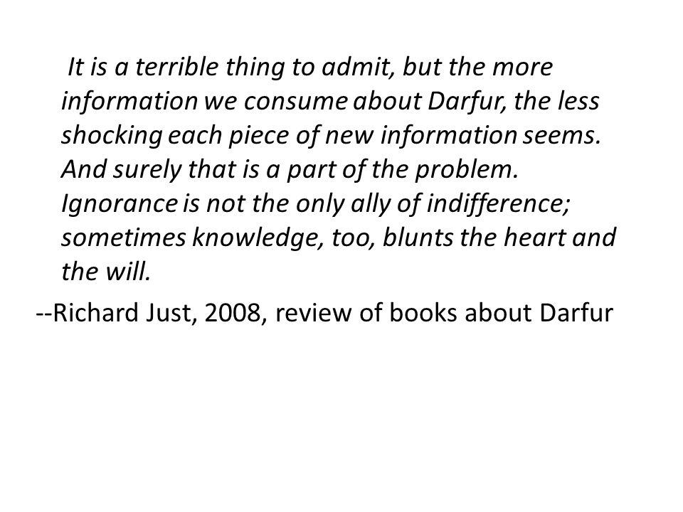It is a terrible thing to admit, but the more information we consume about Darfur, the less shocking each piece of new information seems.