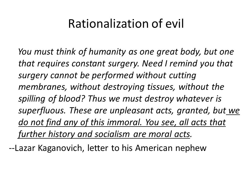 Rationalization of evil You must think of humanity as one great body, but one that requires constant surgery.