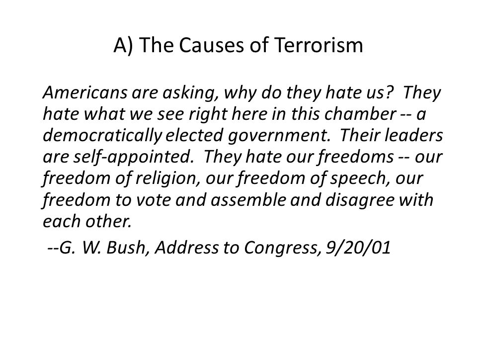 A) The Causes of Terrorism Americans are asking, why do they hate us.
