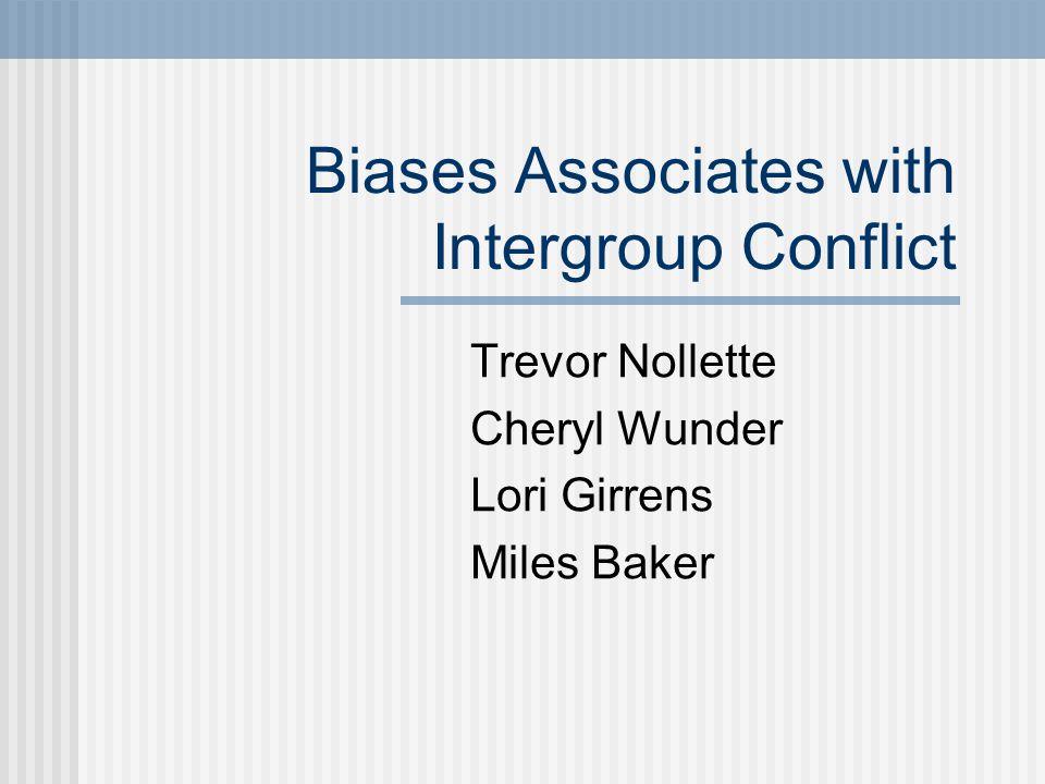 Biases Associates with Intergroup Conflict Trevor Nollette Cheryl Wunder Lori Girrens Miles Baker