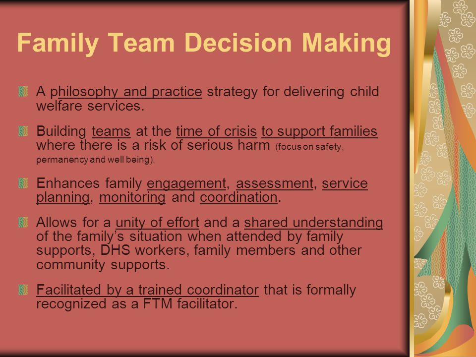 Family Team Decision Making A philosophy and practice strategy for delivering child welfare services. Building teams at the time of crisis to support