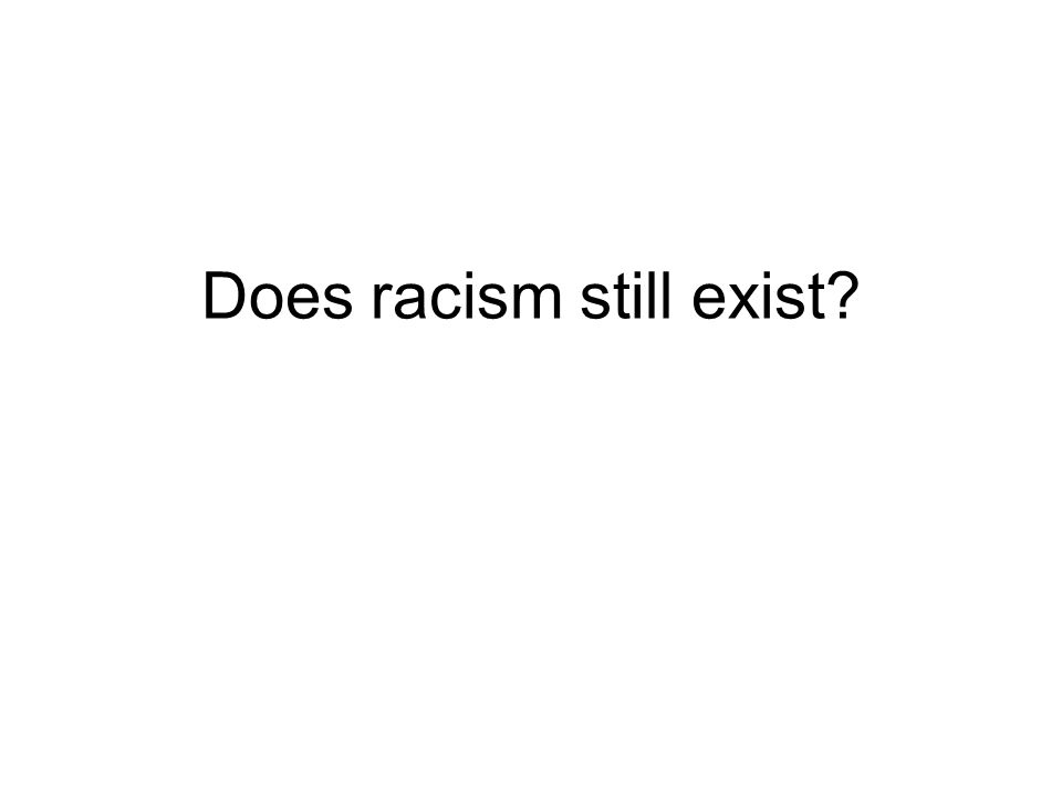 Does racism still exist