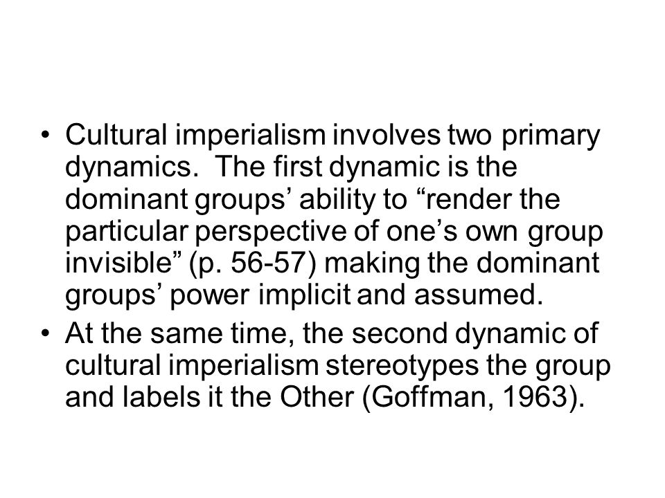 Cultural imperialism involves two primary dynamics.