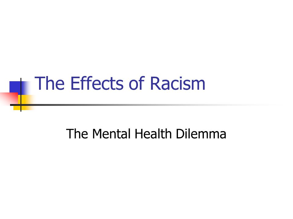 The Effects of Racism The Mental Health Dilemma