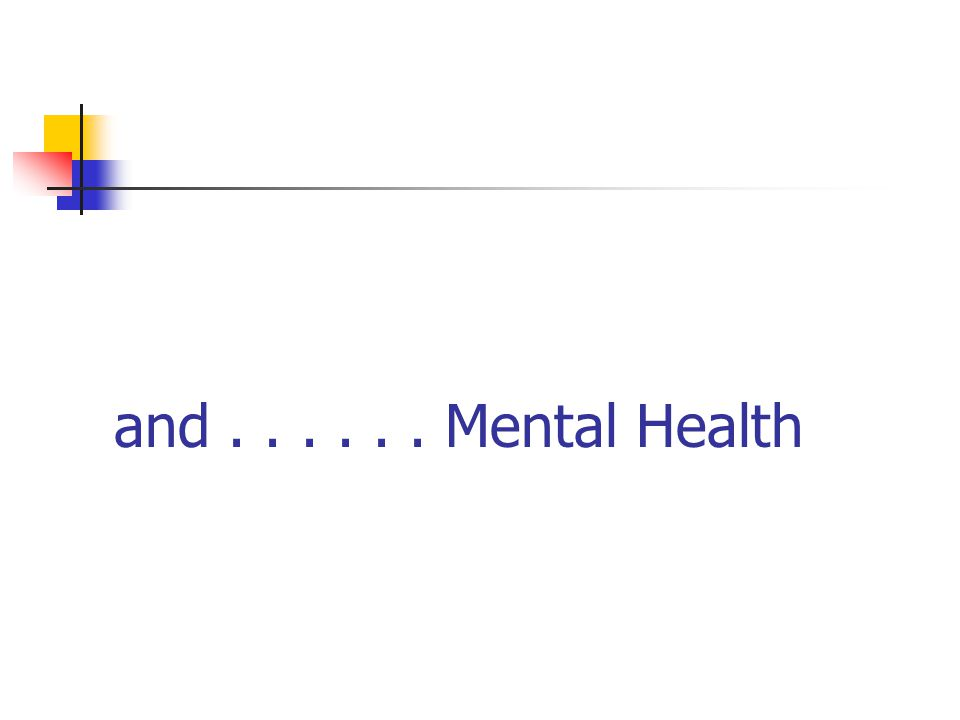 and...... Mental Health