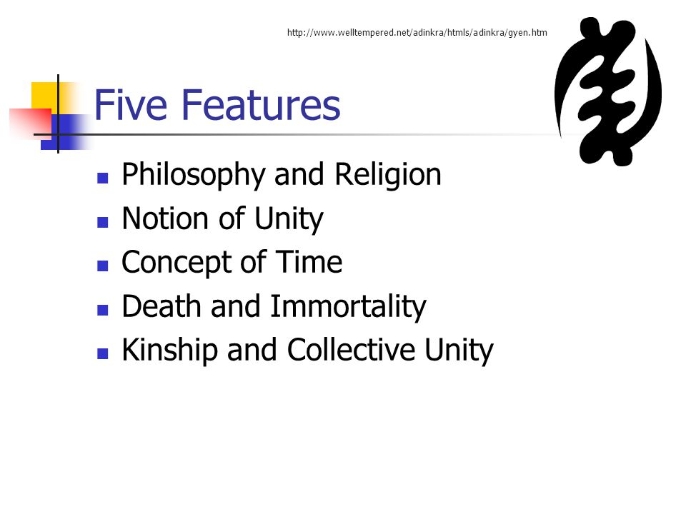 Five Features Philosophy and Religion Notion of Unity Concept of Time Death and Immortality Kinship and Collective Unity http://www.welltempered.net/a