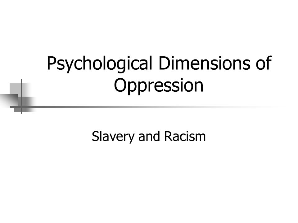 Psychological Dimensions of Oppression Slavery and Racism