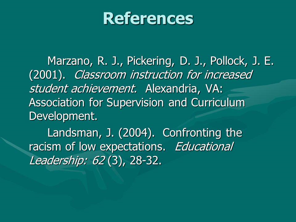 References Marzano, R. J., Pickering, D. J., Pollock, J. E. (2001). Classroom instruction for increased student achievement. Alexandria, VA: Associati