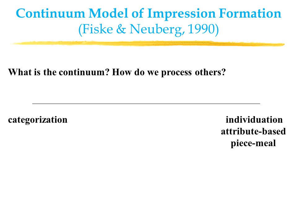 Continuum Model of Impression Formation (Fiske & Neuberg, 1990) What is the continuum.