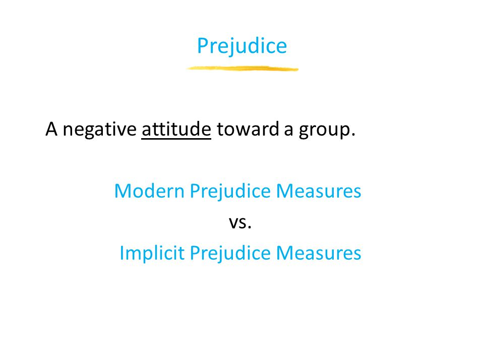 Prejudice A negative attitude toward a group. Modern Prejudice Measures vs.