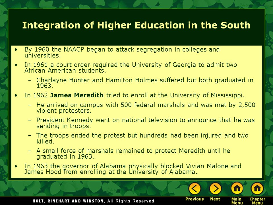 Integration of Higher Education in the South By 1960 the NAACP began to attack segregation in colleges and universities. In 1961 a court order require