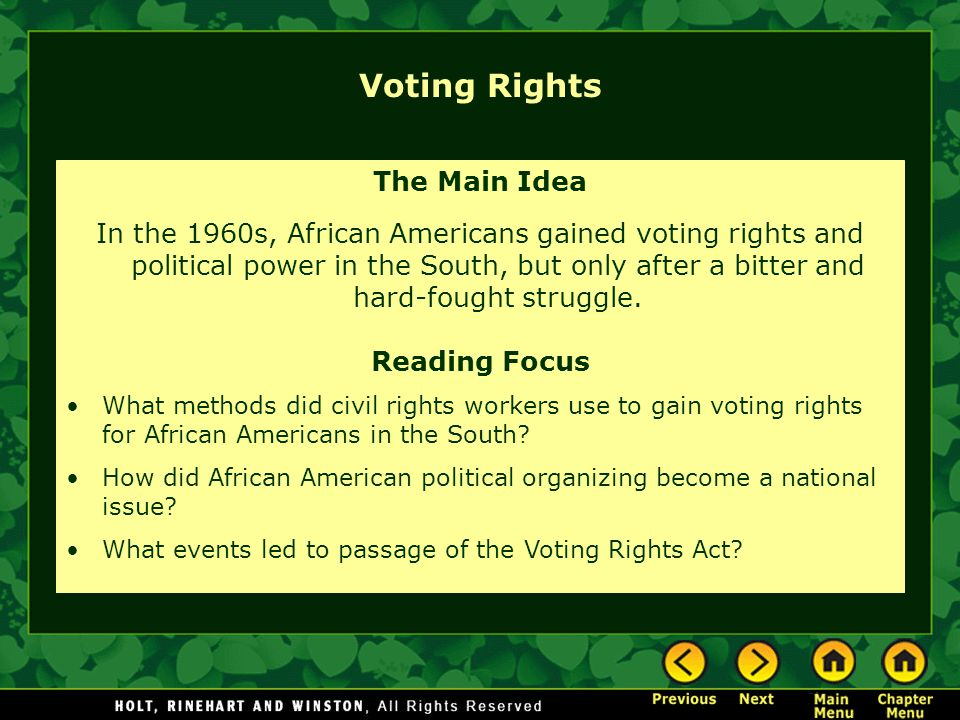 Voting Rights The Main Idea In the 1960s, African Americans gained voting rights and political power in the South, but only after a bitter and hard-fo
