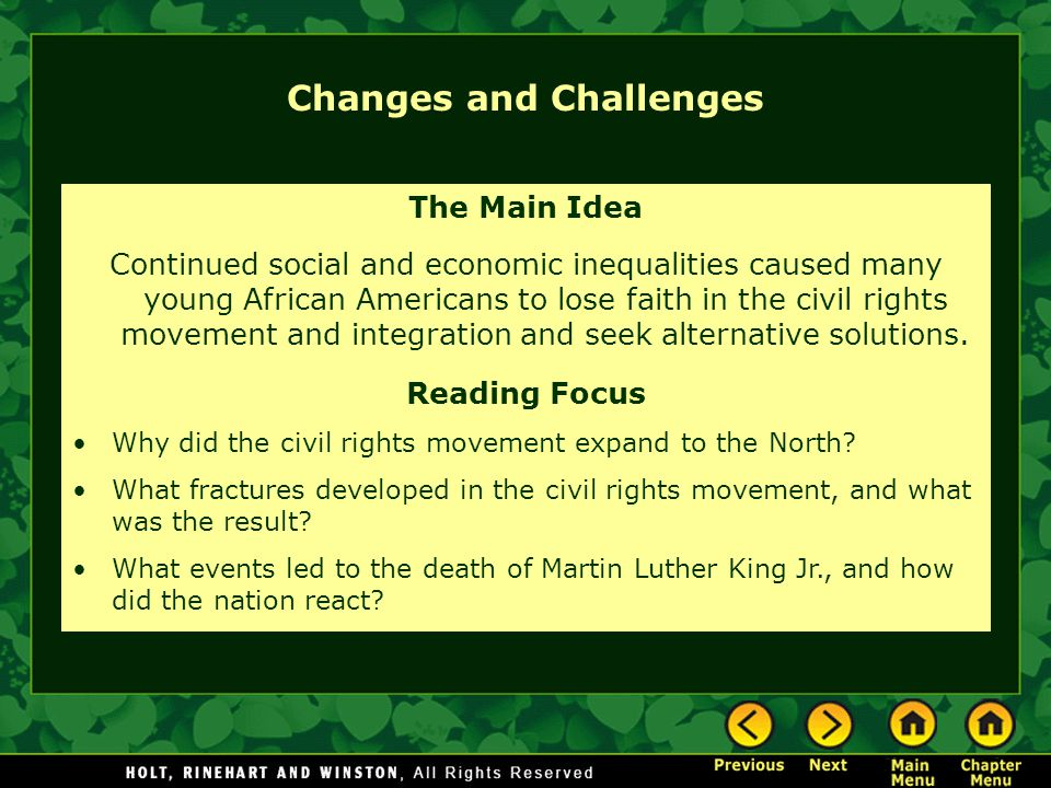 Changes and Challenges The Main Idea Continued social and economic inequalities caused many young African Americans to lose faith in the civil rights