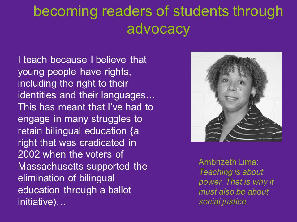 becoming readers of students through advocacy Ambrizeth Lima: Teaching is about power.
