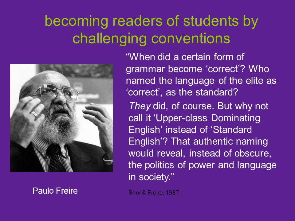 """When did a certain form of grammar become 'correct'? Who named the language of the elite as 'correct', as the standard? Paulo Freire becoming readers"