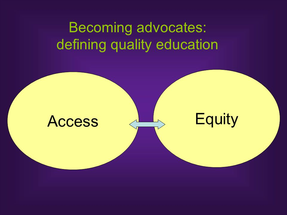 Access Equity Becoming advocates: defining quality education