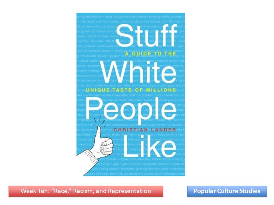 Week Ten: Race, Racism, and Representation Popular Culture Studies