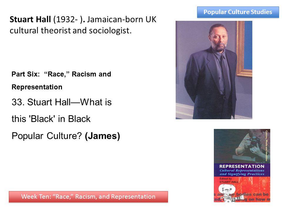 Stuart Hall (1932- ). Jamaican-born UK cultural theorist and sociologist.