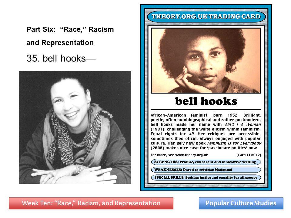 Week Ten: Race, Racism, and Representation Popular Culture Studies Part Six: Race, Racism and Representation 35.