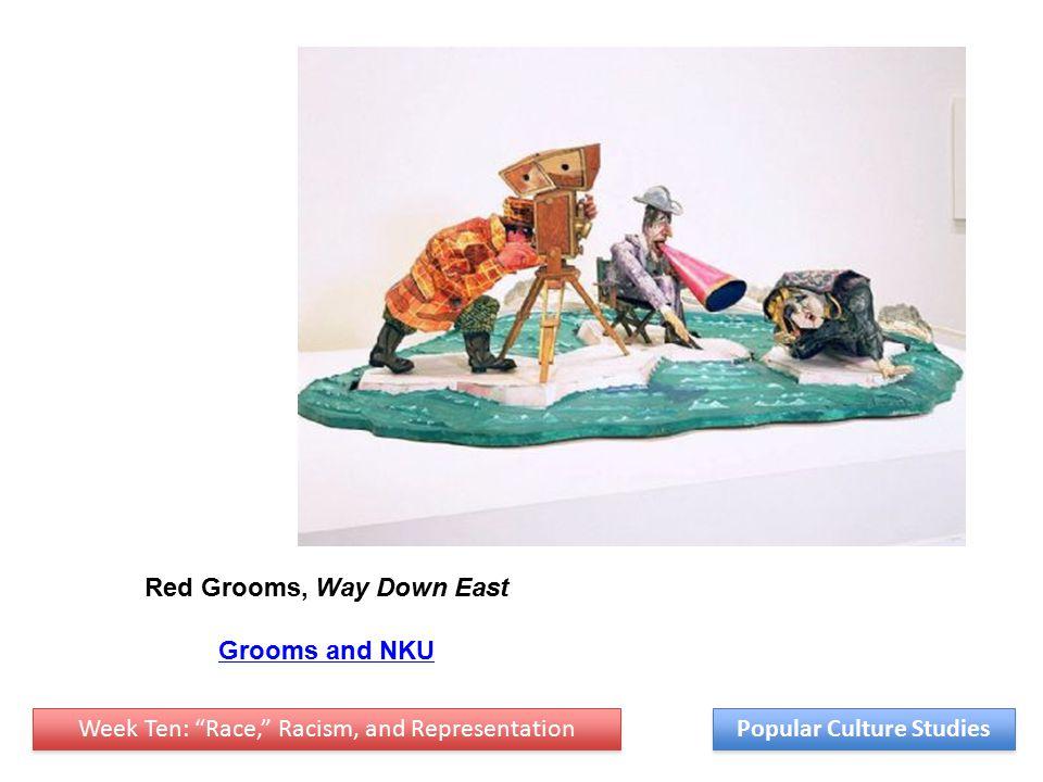 Week Ten: Race, Racism, and Representation Popular Culture Studies Red Grooms, Way Down East Grooms and NKU