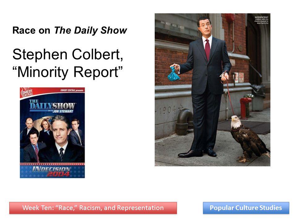 Week Ten: Race, Racism, and Representation Popular Culture Studies Race on The Daily Show Stephen Colbert, Minority Report