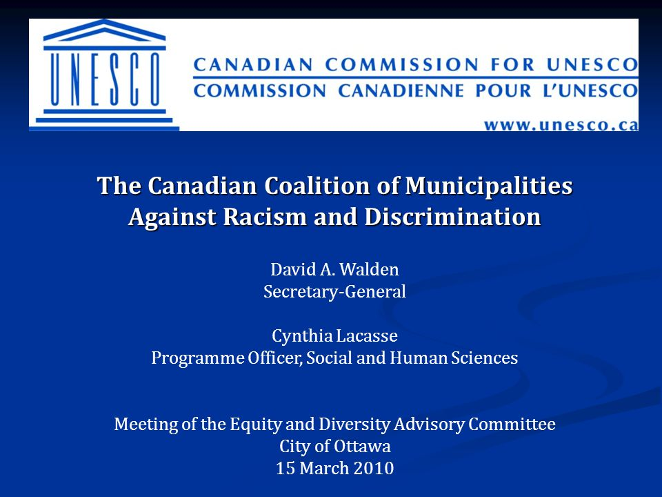 The Canadian Coalition of Municipalities Against Racism and Discrimination David A.