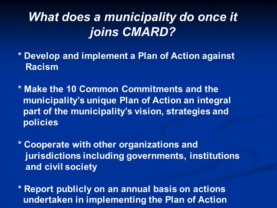 What does a municipality do once it joins CMARD? * Develop and implement a Plan of Action against Racism * Make the 10 Common Commitments and the muni