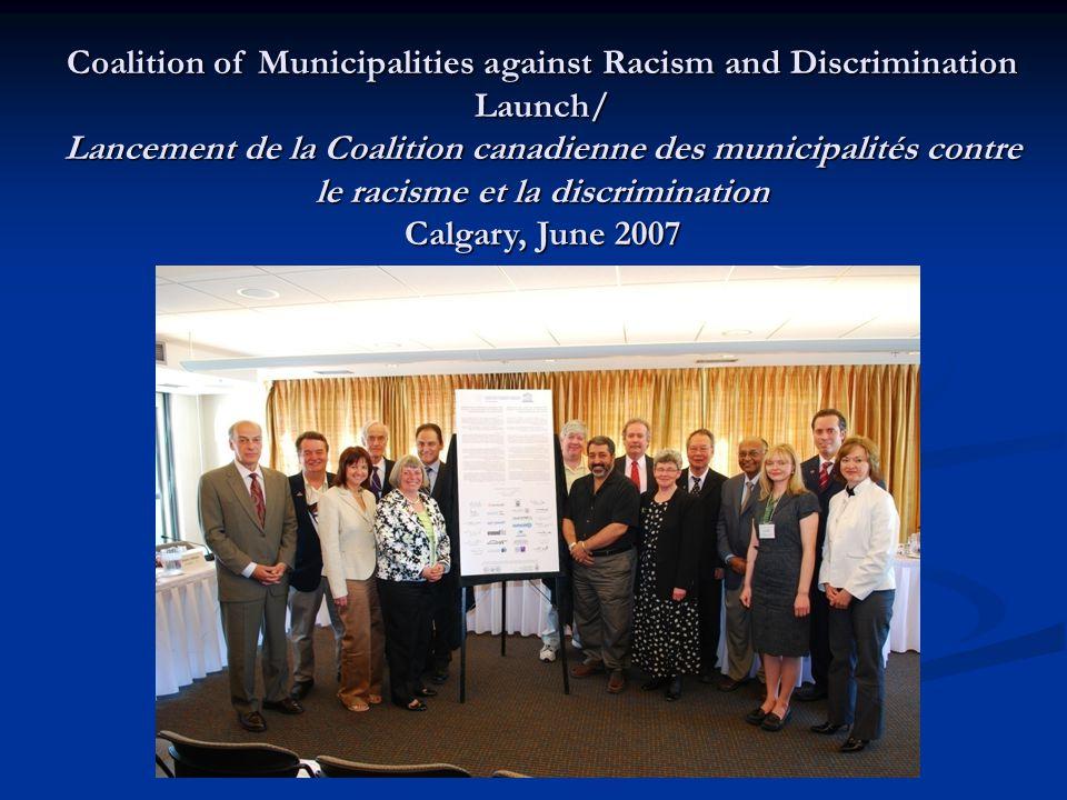 Coalition of Municipalities against Racism and Discrimination Launch/ Lancement de la Coalition canadienne des municipalités contre le racisme et la discrimination Calgary, June 2007