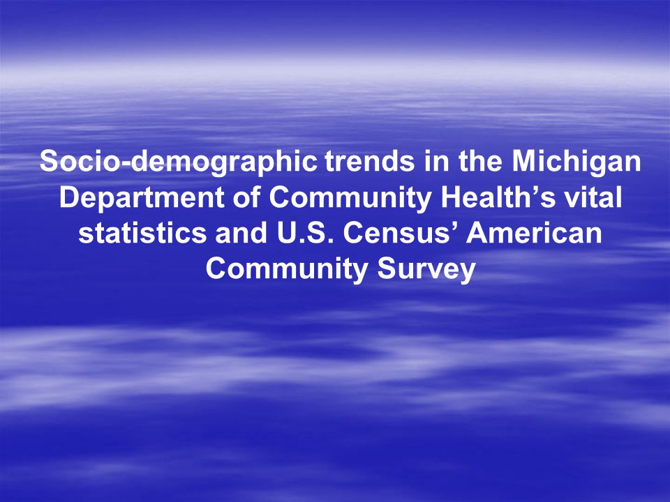 Socio-demographic trends in the Michigan Department of Community Health's vital statistics and U.S. Census' American Community Survey