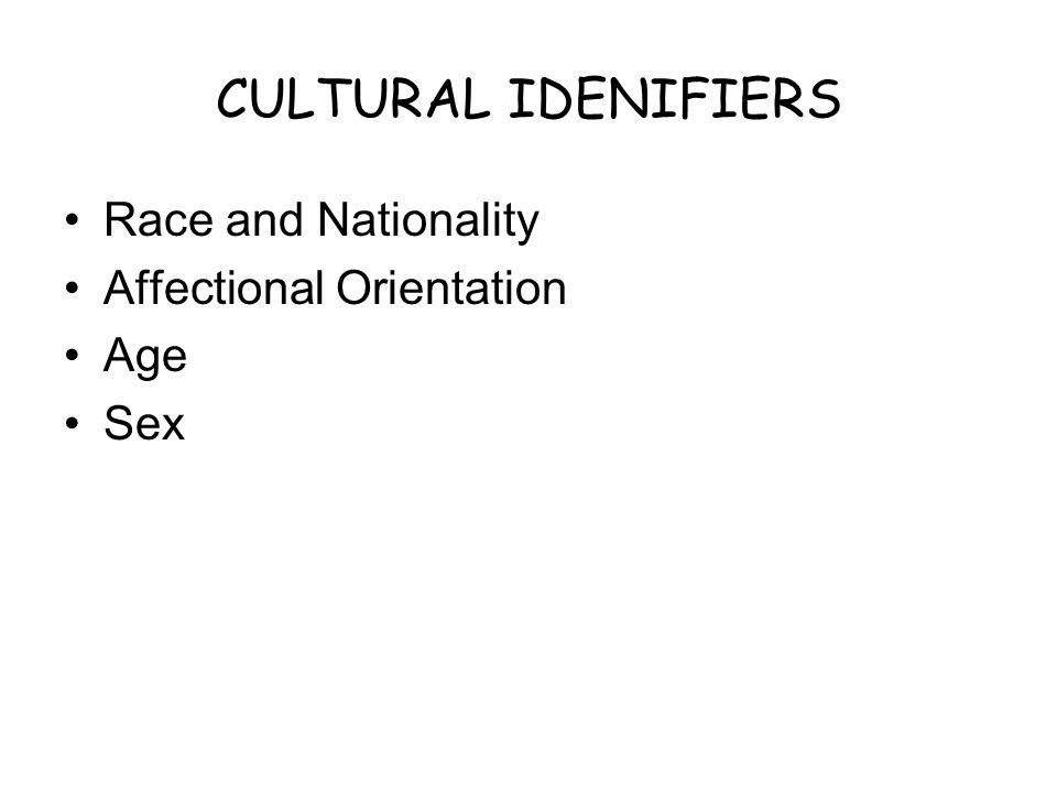 CULTURAL IDENIFIERS Race and Nationality Affectional Orientation Age Sex