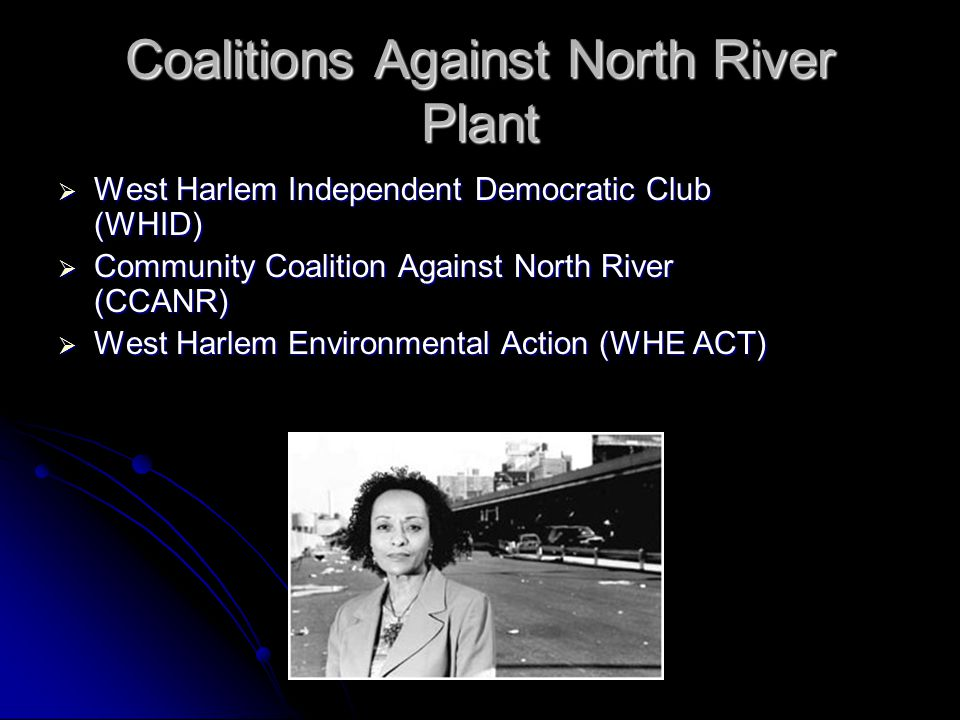 Coalitions Against North River Plant  West Harlem Independent Democratic Club (WHID)  Community Coalition Against North River (CCANR)  West Harlem Environmental Action (WHE ACT)
