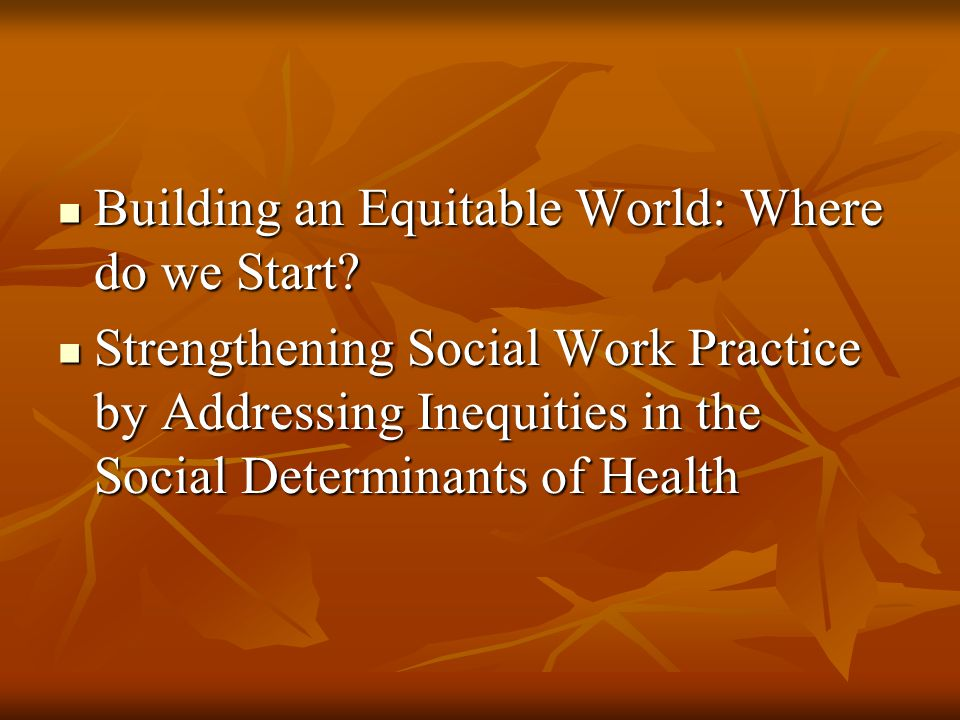 Building an Equitable World: Where do we Start. Building an Equitable World: Where do we Start.