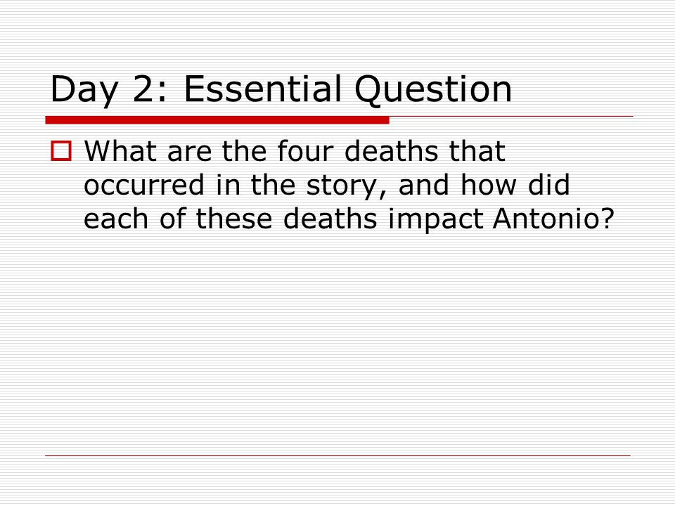 Day 2: Essential Question  What are the four deaths that occurred in the story, and how did each of these deaths impact Antonio?
