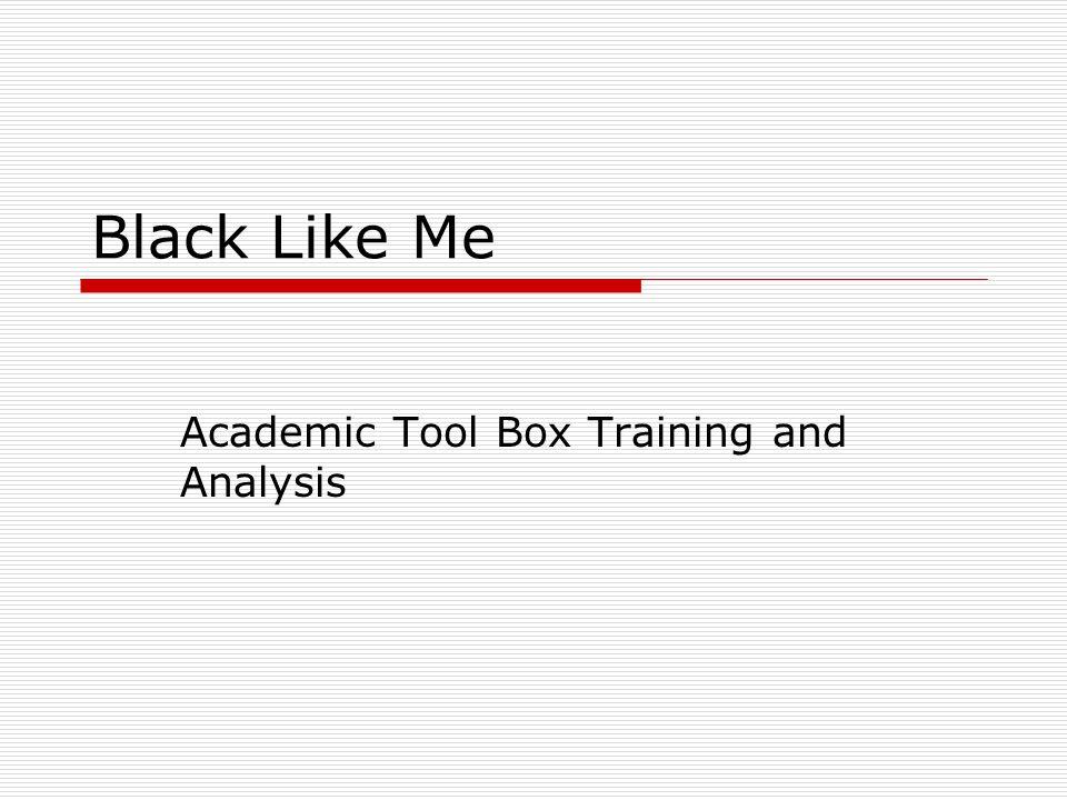 Black Like Me Academic Tool Box Training and Analysis