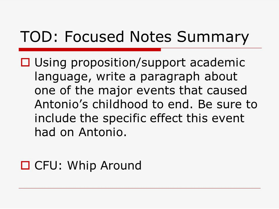 TOD: Focused Notes Summary  Using proposition/support academic language, write a paragraph about one of the major events that caused Antonio's childh