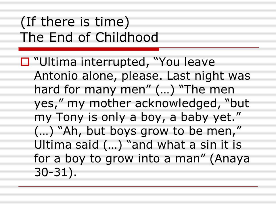 "(If there is time) The End of Childhood  ""Ultima interrupted, ""You leave Antonio alone, please. Last night was hard for many men"" (…) ""The men yes,"""