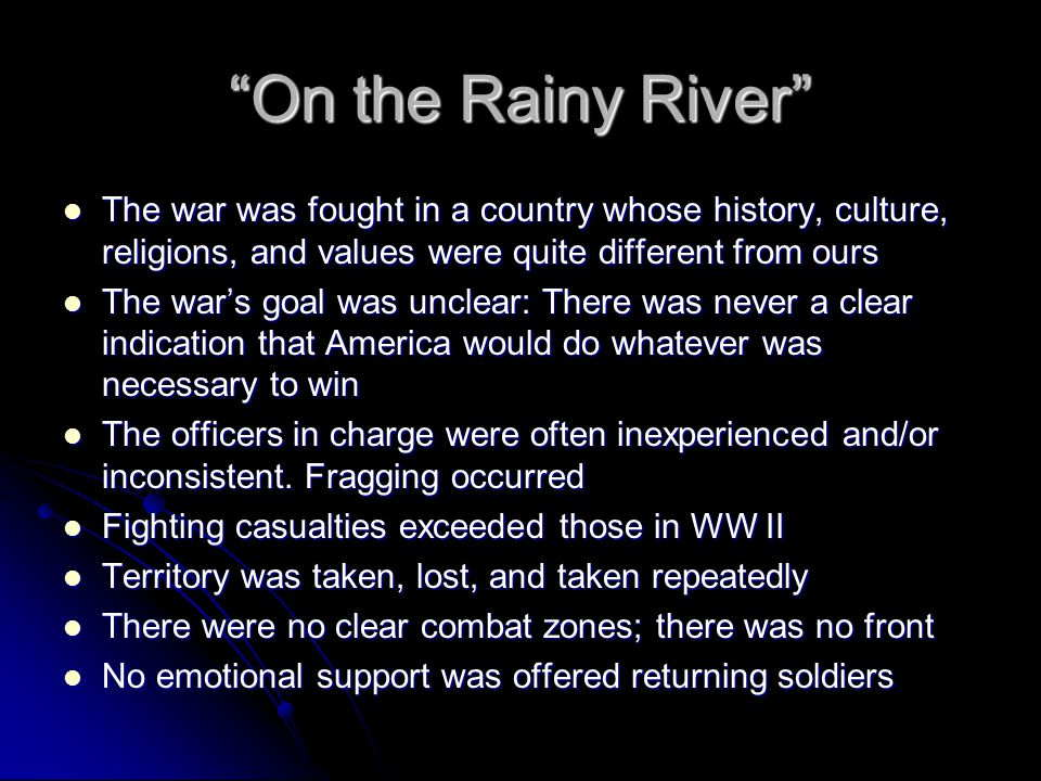 """""""On the Rainy River"""" The war was fought in a country whose history, culture, religions, and values were quite different from ours The war was fought i"""