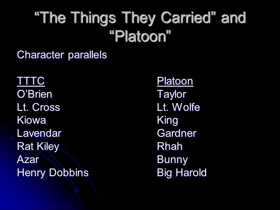 """The Things They Carried"" and ""Platoon"" Character parallels TTTCPlatoon O'BrienTaylor Lt. CrossLt. Wolfe KiowaKing LavendarGardner Rat KileyRhah AzarB"