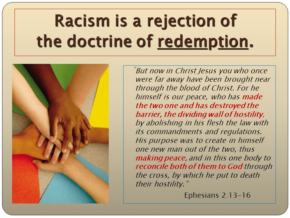 Racism is a rejection of the doctrine of redemption.