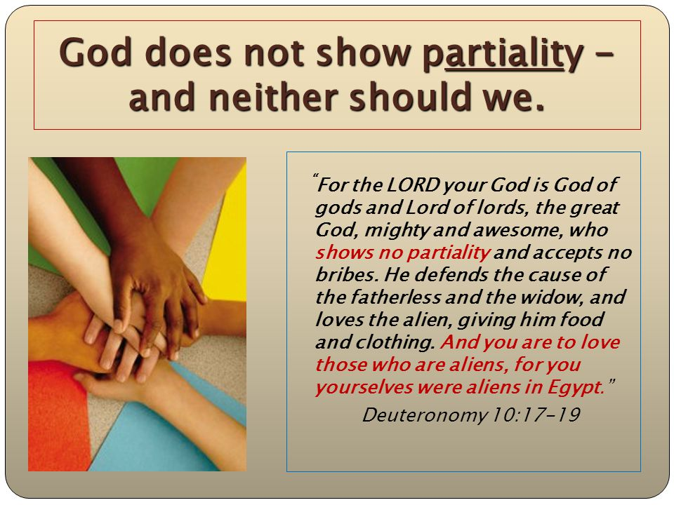 God does not show partiality - and neither should we.