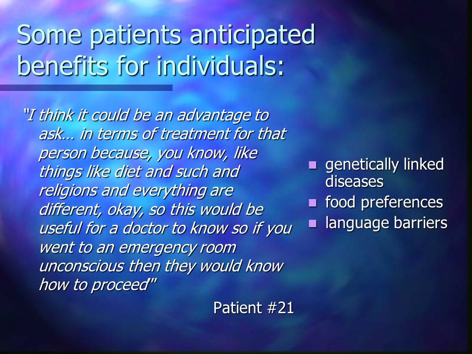 """Some patients anticipated benefits for individuals: """"I think it could be an advantage to ask… in terms of treatment for that person because, you know,"""