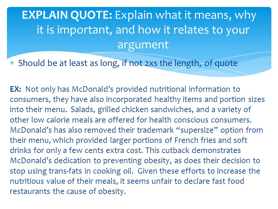  Should be at least as long, if not 2xs the length, of quote EX: Not only has McDonald's provided nutritional information to consumers, they have als