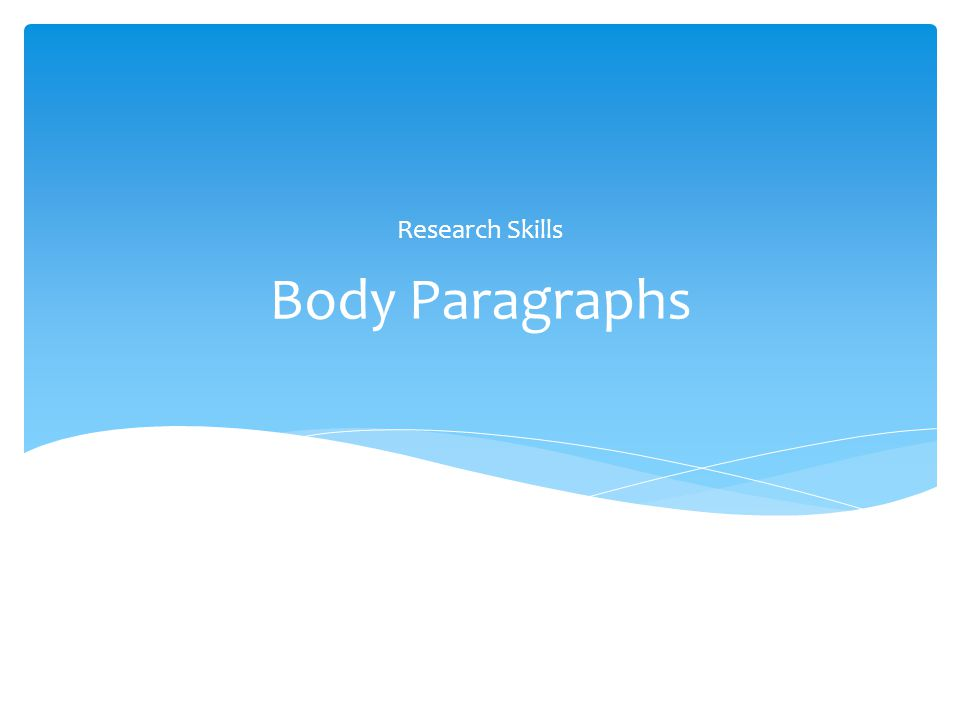 Body Paragraphs Research Skills