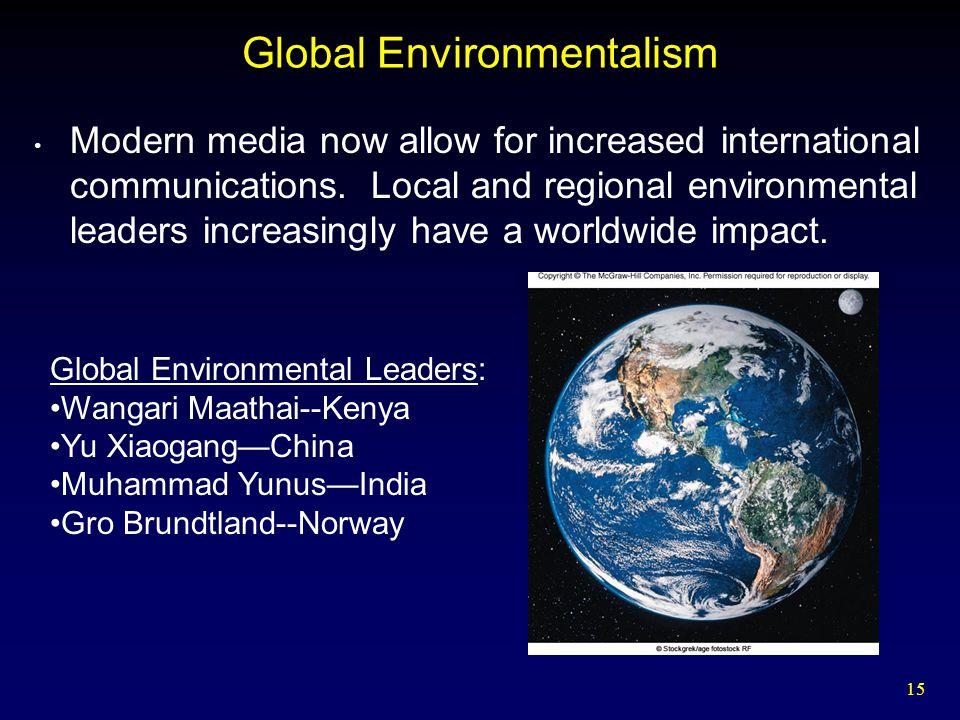 15 Global Environmentalism Modern media now allow for increased international communications. Local and regional environmental leaders increasingly ha