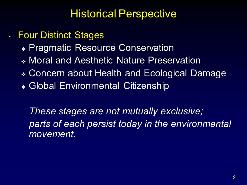 9 Historical Perspective Four Distinct Stages  Pragmatic Resource Conservation  Moral and Aesthetic Nature Preservation  Concern about Health and E