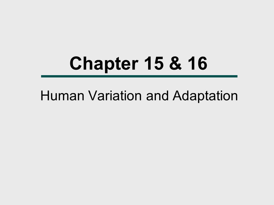 Chapter Outline  Historical Views of Human Variation  The Concept of Race  Racism & Intelligence  Contemporary Interpretations of Human Variation  Human Biocultural Evolution  Population Genetics  The Adaptive Significance of Human Variation  The Continuing Impact of Infectious Disease